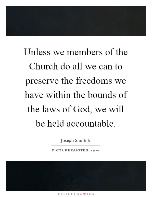 Unless we members of the Church do all we can to preserve the freedoms we have within the bounds of the laws of God, we will be held accountable Picture Quote #1