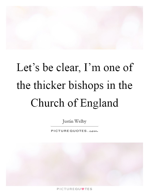 Let's be clear, I'm one of the thicker bishops in the Church of England Picture Quote #1