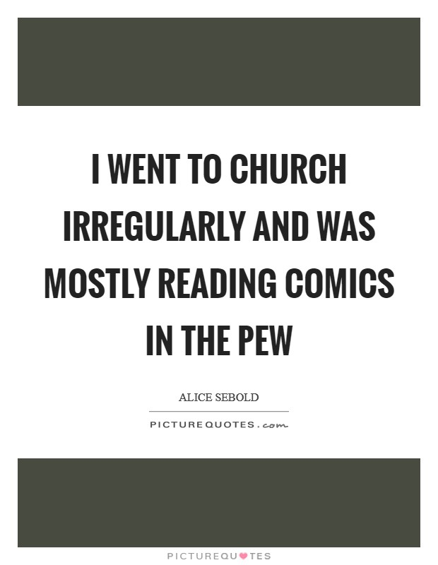 I went to church irregularly and was mostly reading comics in the pew Picture Quote #1