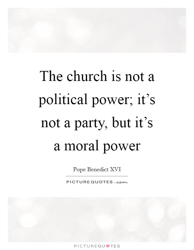 The church is not a political power; it's not a party, but it's a moral power Picture Quote #1