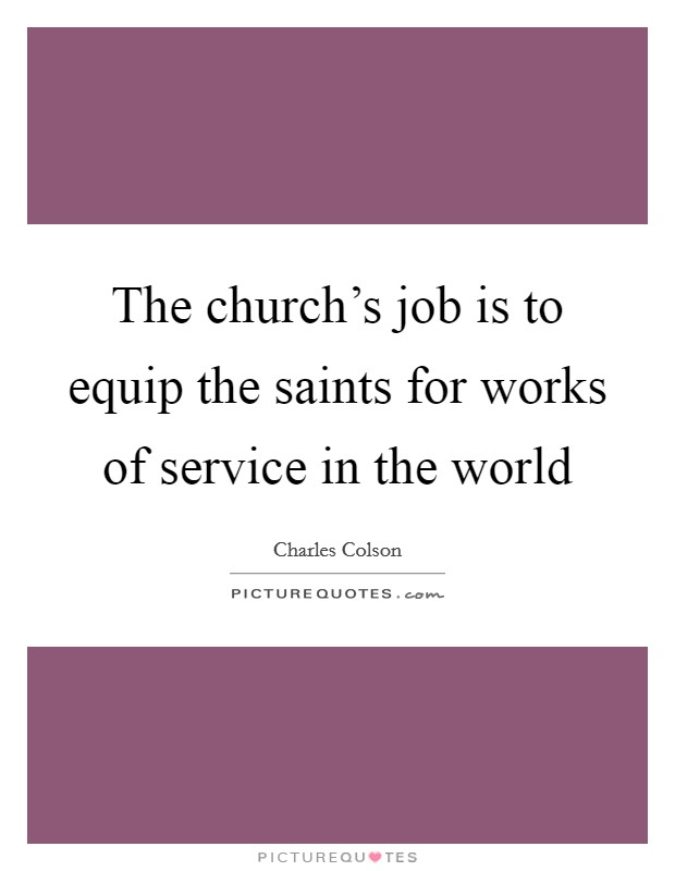 The church's job is to equip the saints for works of service in the world Picture Quote #1