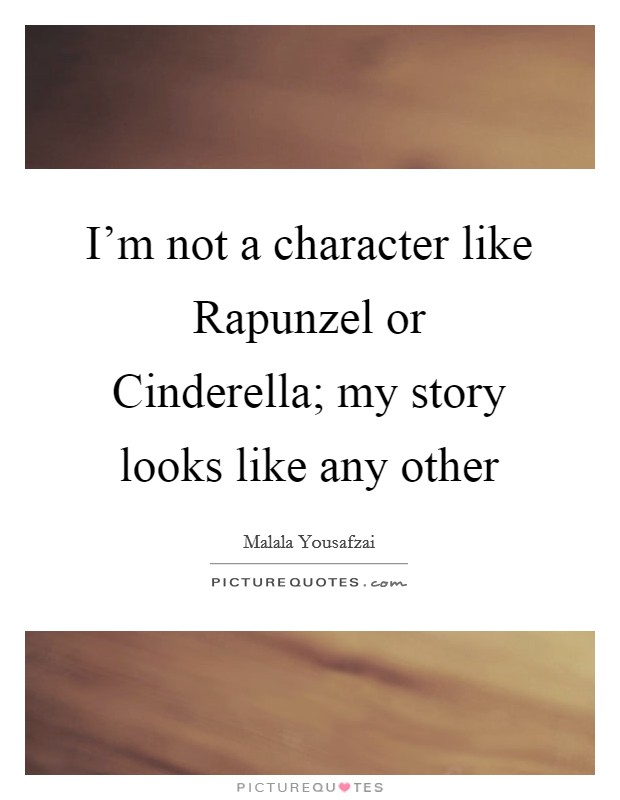 I'm not a character like Rapunzel or Cinderella; my story looks like any other Picture Quote #1