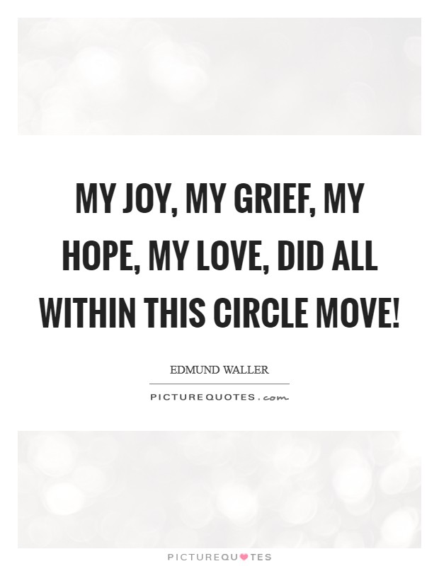 My joy, my grief, my hope, my love, Did all within this circle move! Picture Quote #1