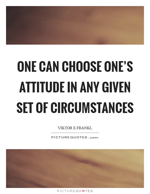 One can choose one's attitude in any given set of circumstances Picture Quote #1