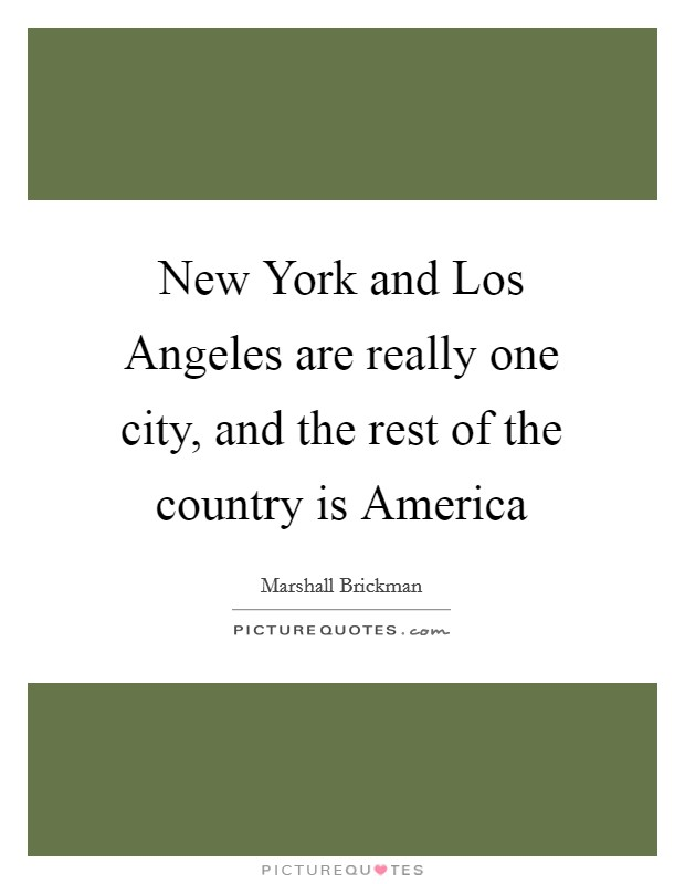 New York and Los Angeles are really one city, and the rest of the country is America Picture Quote #1
