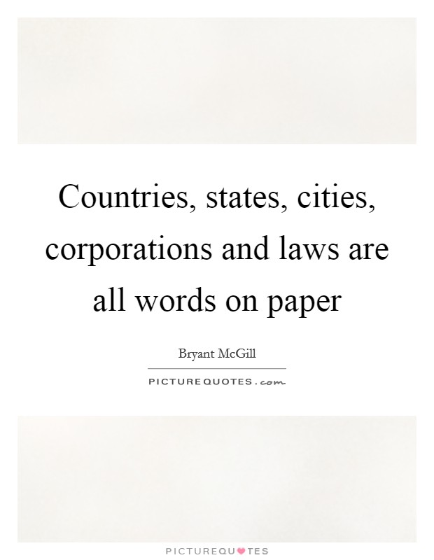Countries, states, cities, corporations and laws are all words on paper Picture Quote #1