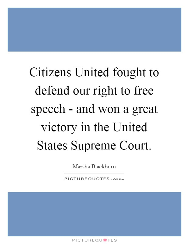 Citizens United fought to defend our right to free speech - and won a great victory in the United States Supreme Court Picture Quote #1