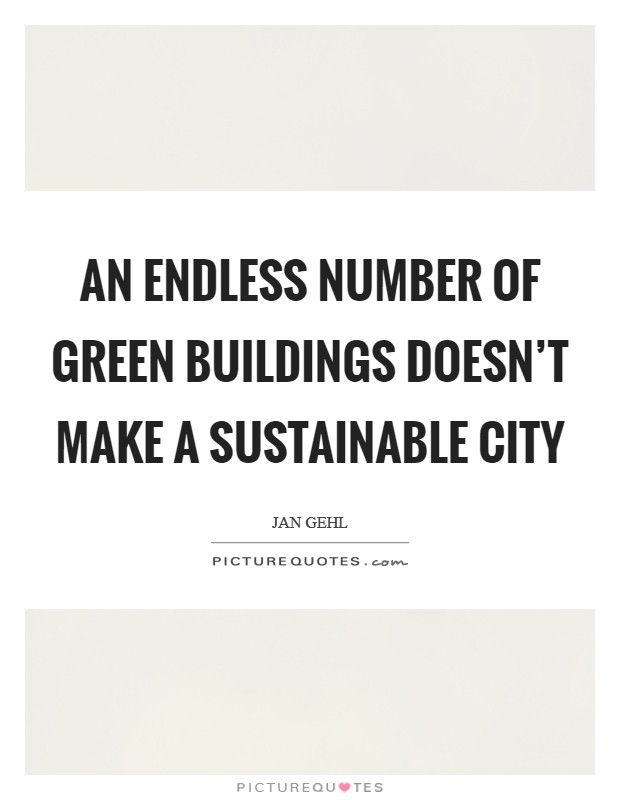 An endless number of green buildings doesn't make a sustainable city Picture Quote #1