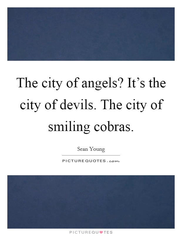 The city of angels? It's the city of devils. The city of smiling cobras Picture Quote #1