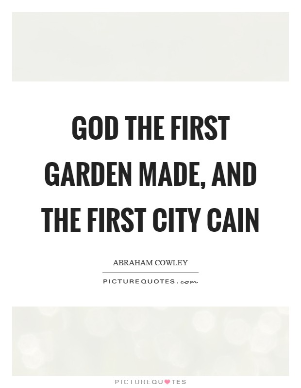 God the first garden made, and the first city Cain Picture Quote #1