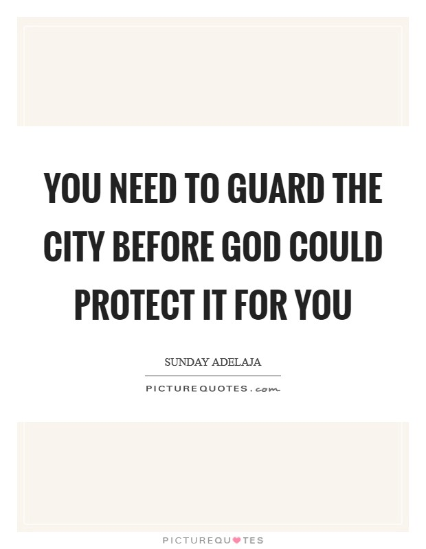 You need to guard the city before God could protect it for you Picture Quote #1
