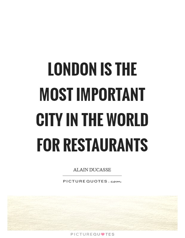 London is the most important city in the world for restaurants Picture Quote #1