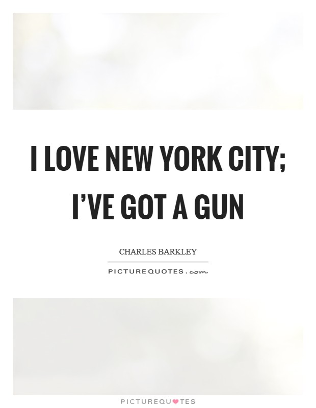 I love New York City; I've got a gun Picture Quote #1
