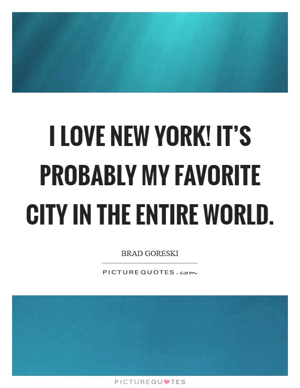 I love New York! It's probably my favorite city in the entire world Picture Quote #1