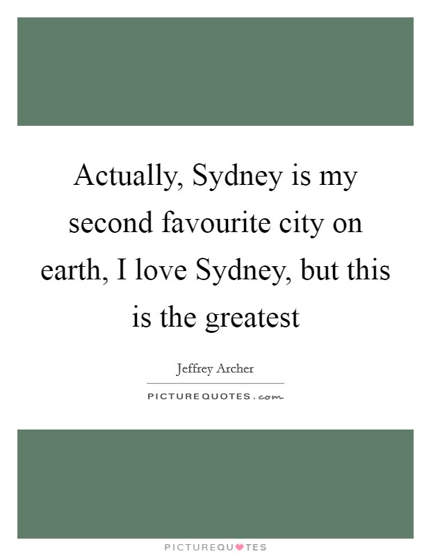 Actually, Sydney is my second favourite city on earth, I love Sydney, but this is the greatest Picture Quote #1