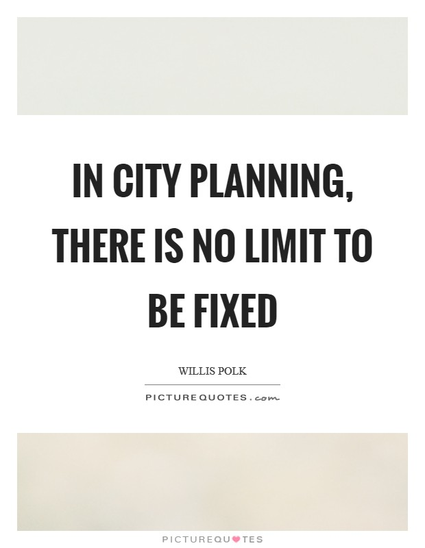 In city planning, there is no limit to be fixed Picture Quote #1