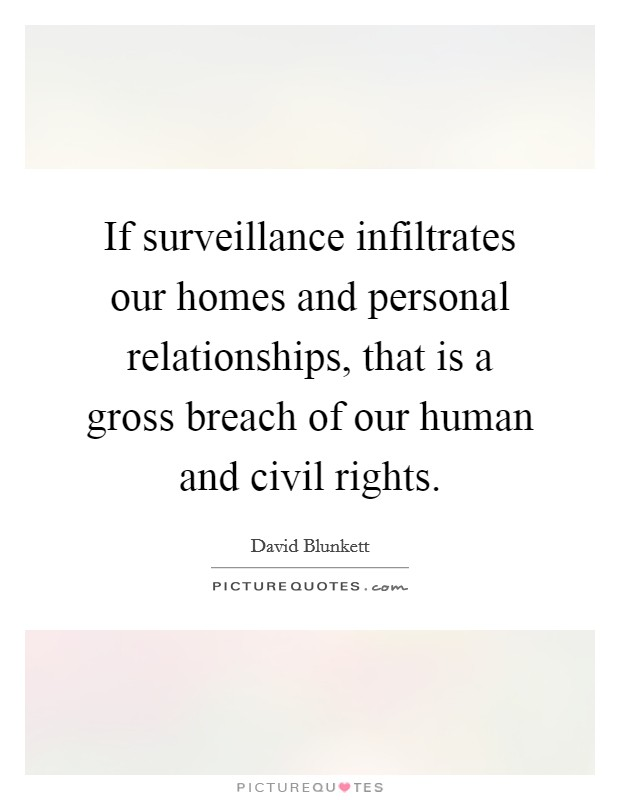 If surveillance infiltrates our homes and personal relationships, that is a gross breach of our human and civil rights Picture Quote #1