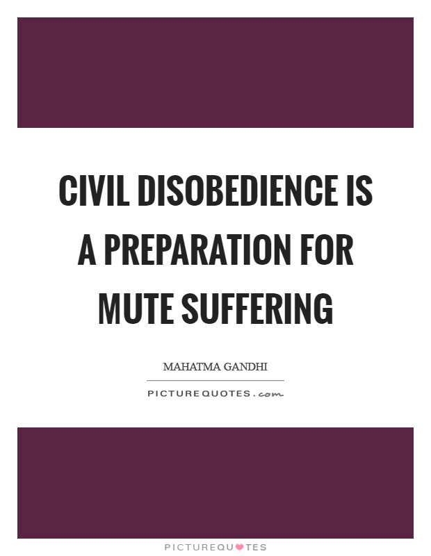 Civil disobedience is a preparation for mute suffering Picture Quote #1