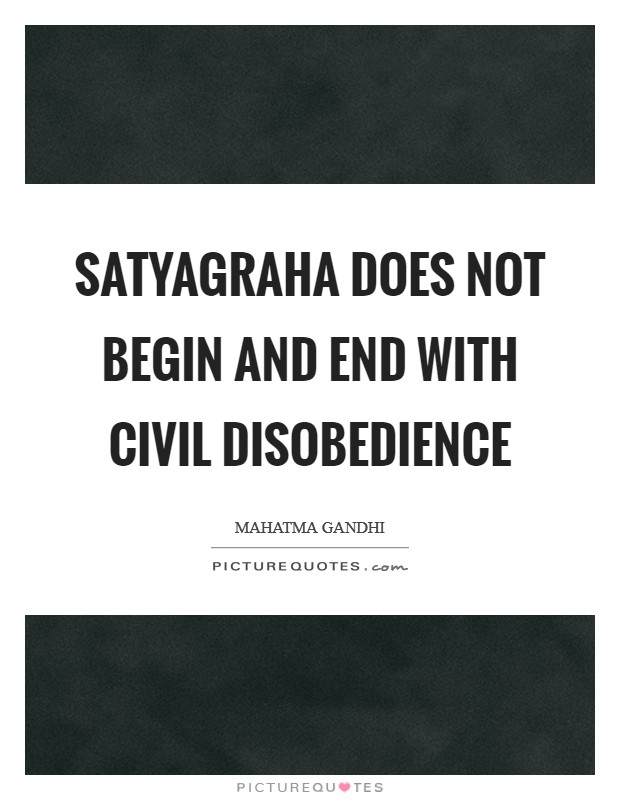 Satyagraha does not begin and end with civil disobedience Picture Quote #1