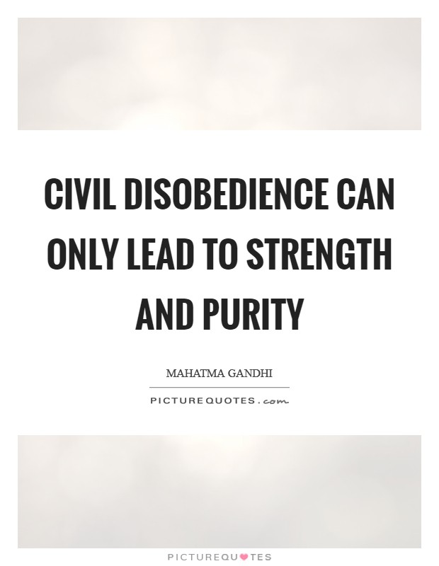 Civil disobedience can only lead to strength and purity Picture Quote #1