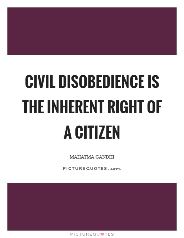 Civil disobedience is the inherent right of a citizen Picture Quote #1