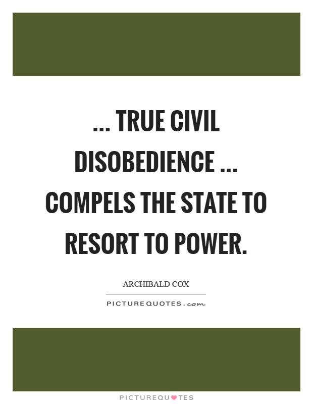 ... true civil disobedience ... compels the state to resort to power Picture Quote #1