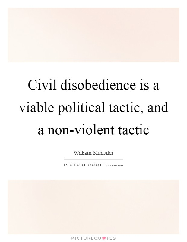 Civil disobedience is a viable political tactic, and a non-violent tactic Picture Quote #1
