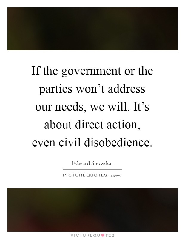 If the government or the parties won't address our needs, we will. It's about direct action, even civil disobedience Picture Quote #1