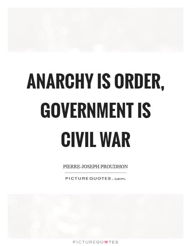 Anarchy is order, government is civil war Picture Quote #1