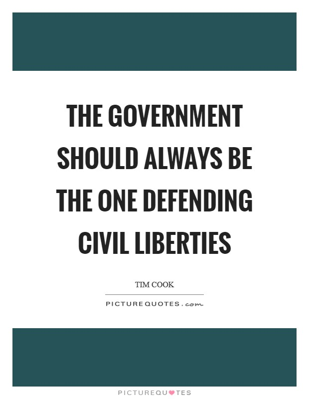 The government should always be the one defending civil liberties Picture Quote #1