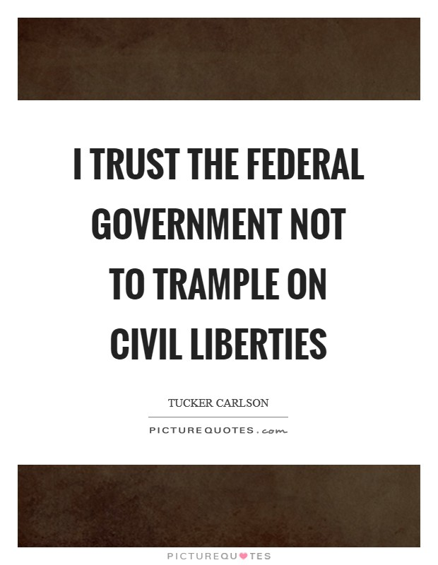 I trust the federal government not to trample on civil liberties Picture Quote #1
