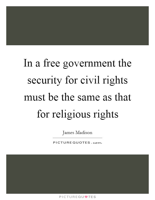 In a free government the security for civil rights must be the same as that for religious rights Picture Quote #1