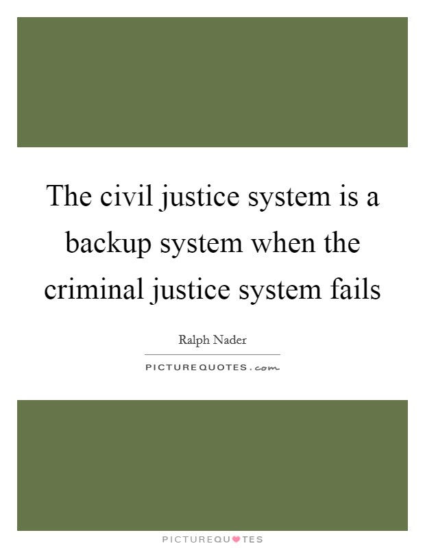 The civil justice system is a backup system when the criminal justice system fails Picture Quote #1