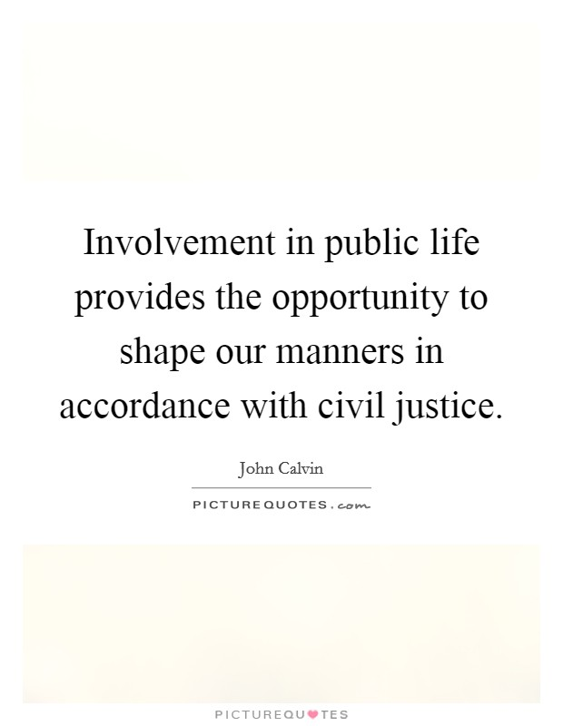 Involvement in public life provides the opportunity to shape our manners in accordance with civil justice Picture Quote #1