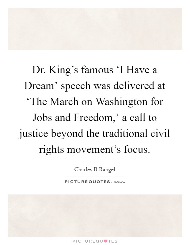 Dr. King's famous 'I Have a Dream' speech was delivered at 'The March on Washington for Jobs and Freedom,' a call to justice beyond the traditional civil rights movement's focus Picture Quote #1