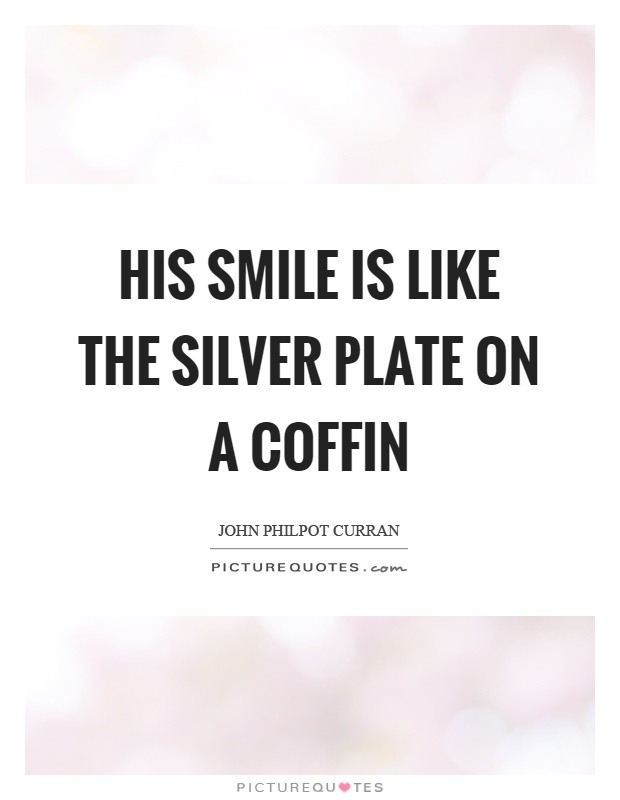 His smile is like the silver plate on a coffin | Picture Quotes