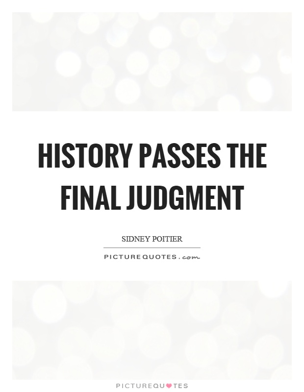 History passes the final judgment Picture Quote #1