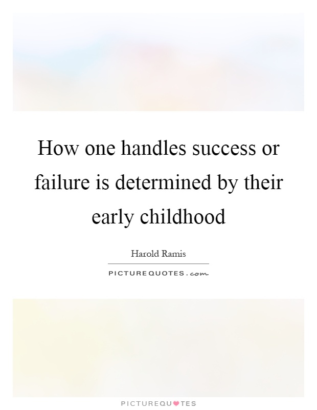 How one handles success or failure is determined by their early childhood Picture Quote #1