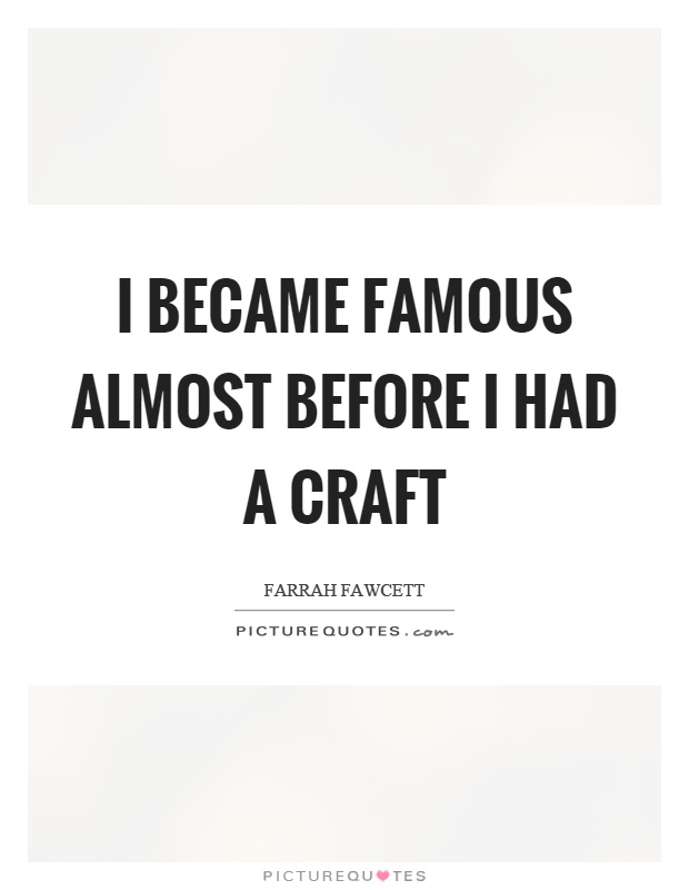 I became famous almost before I had a craft Picture Quote #1