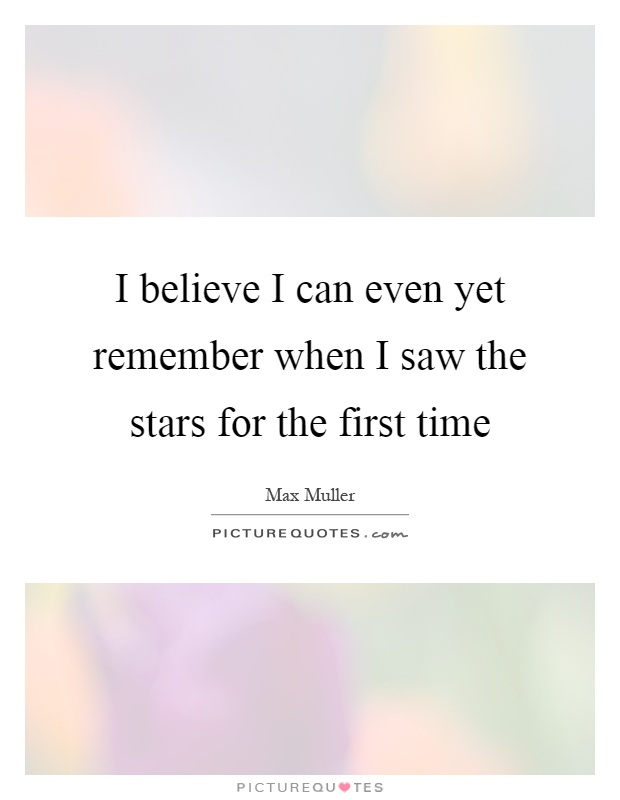 I believe I can even yet remember when I saw the stars for the first time Picture Quote #1