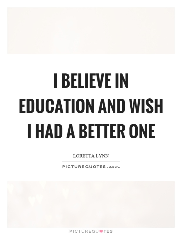 I believe in education and wish I had a better one Picture Quote #1