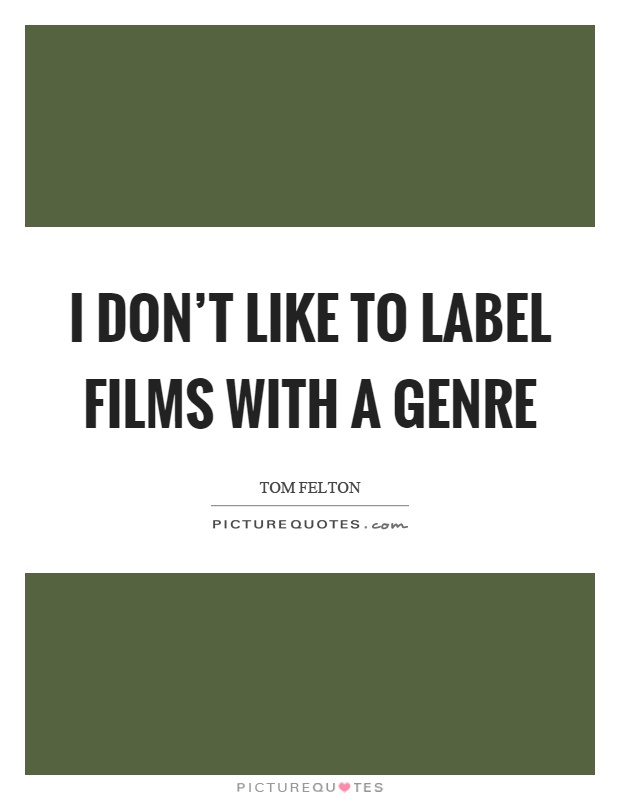 I don't like to label films with a genre Picture Quote #1