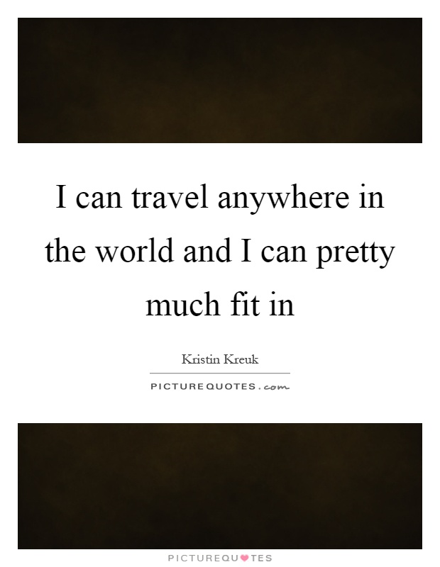 I can travel anywhere in the world and I can pretty much fit in Picture Quote #1