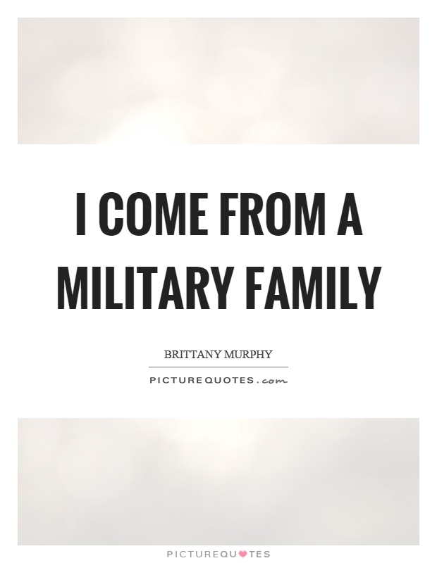 I come from a military family Picture Quote #1