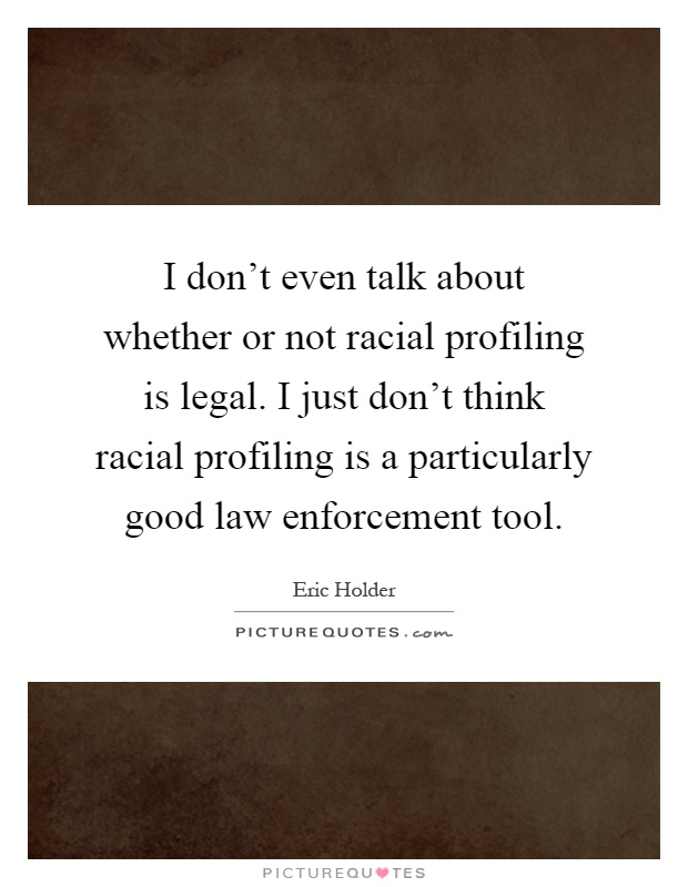 racial profiling in law enforcement essay House research department june 2000 racial profiling studies in law enforcement: issues and methodology page 4 fund or undertake such a study, or who may need to understand and critically evaluate the.
