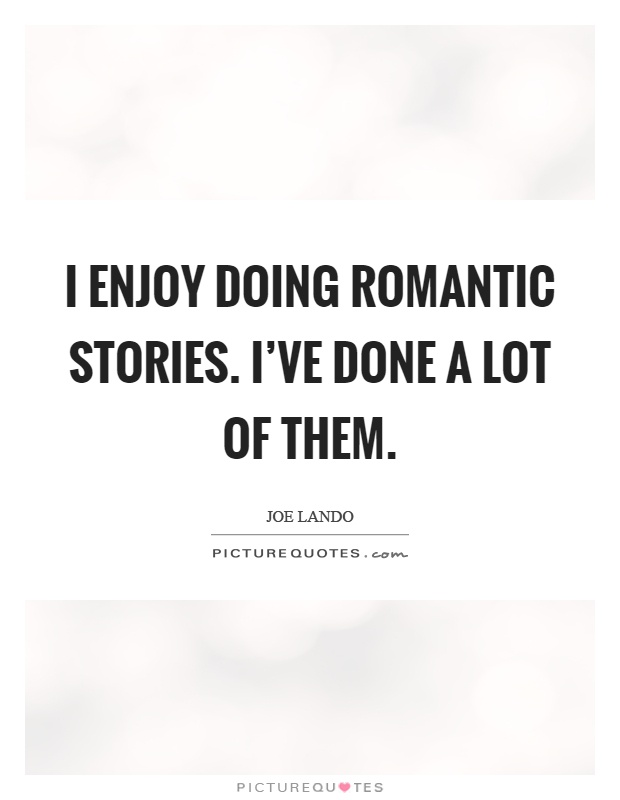 I enjoy doing romantic stories. I've done a lot of them Picture Quote #1