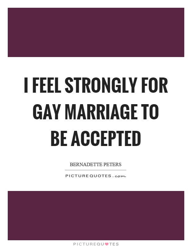 I feel strongly for gay marriage to be accepted Picture Quote #1