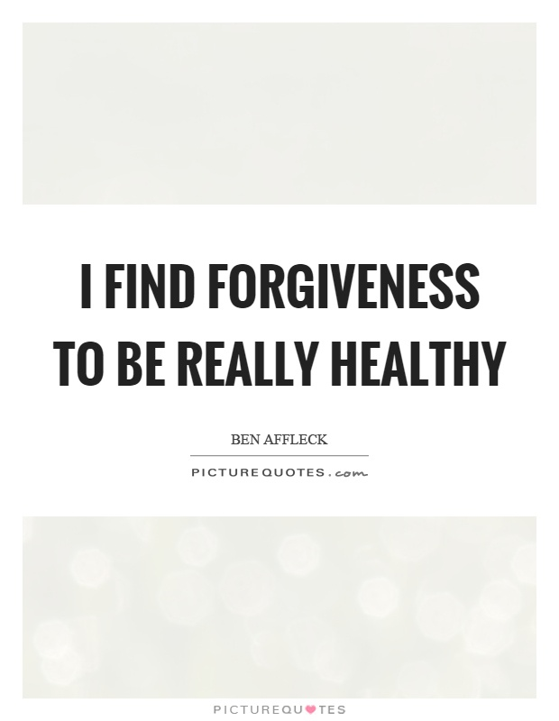 I find forgiveness to be really healthy Picture Quote #1