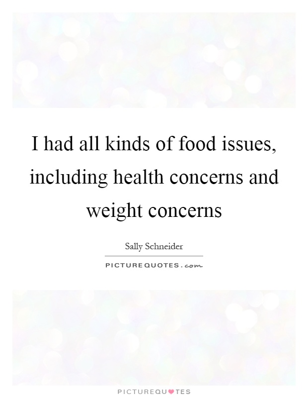 I had all kinds of food issues, including health concerns and weight concerns Picture Quote #1