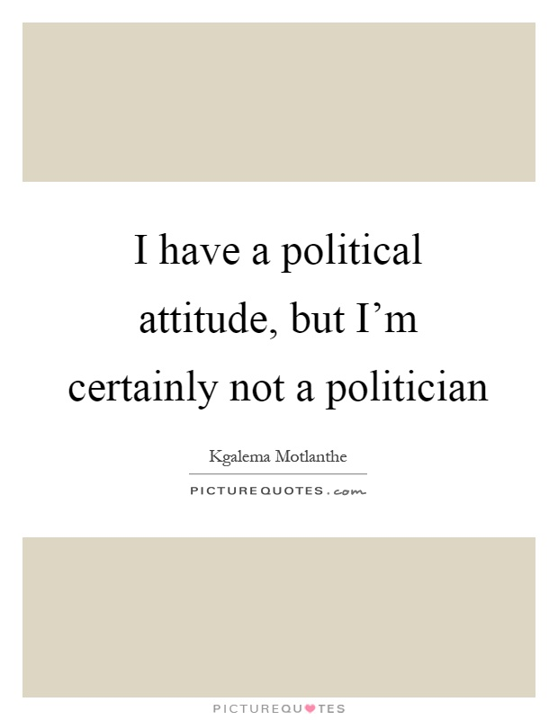 political attitude Political attitudes are the attitudes of people to the areas of public life covered by political psychology so for example views on nationalism, political conservatism, political liberalism, political radicalism etc.